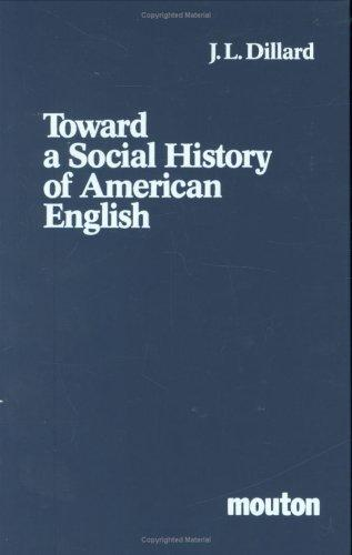 Toward a social history of American English by Dillard, J. L.
