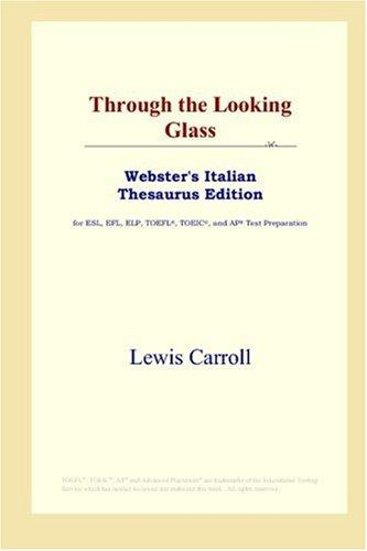 Download Through the Looking Glass (Webster's Italian Thesaurus Edition)