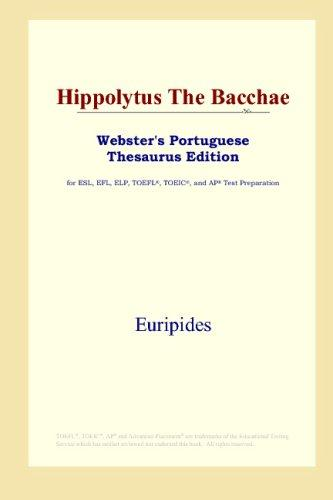 Download Hippolytus The Bacchae (Webster's Portuguese Thesaurus Edition)