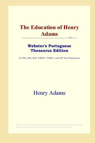 Download The Education of Henry Adams (Webster's Portuguese Thesaurus Edition)