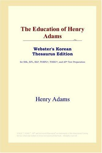 The Education of Henry Adams (Webster's Korean Thesaurus Edition)