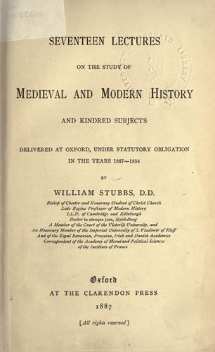 Seventeen lectures on the study of medieval and modern history and kindred subjects