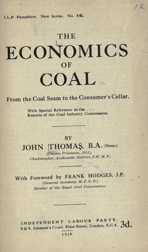 The economics of coal from the coal seam to the consumer's cellar, with special reference to the reports of the Coal Industry Commission by Thomas, John