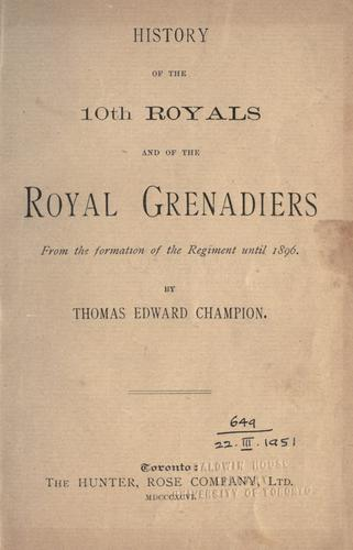 History of the 10th Royals and of the Royal Grenadiers from the formation of the Regiment until 1896.