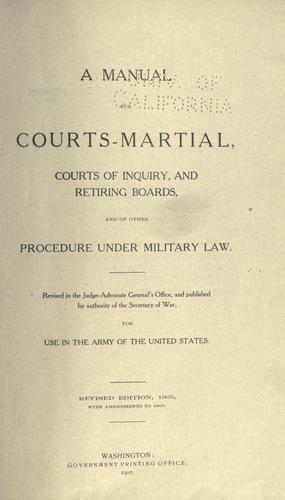 A manual for courts-martial, courts of inquiry, and retiring boards, and of other procedure under military law.