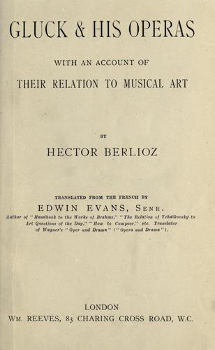 Gluck & his operas, with an account of their relation to musical art.
