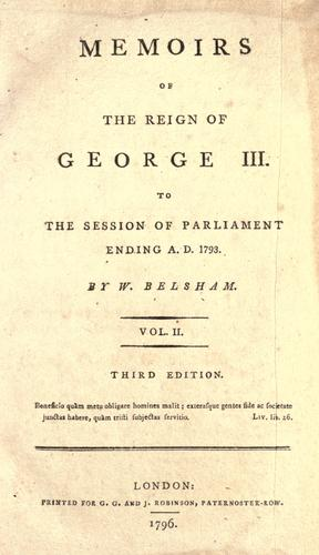 Memoirs of the reign of George III. to the session of Parliament ending A.D. 1793.