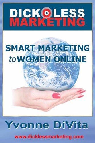 Dickless Marketing: Smart Marketing to Women Online, Divita, Yvonne