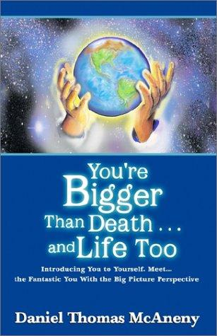 Download You're Bigger Than Death . . .and Life Too