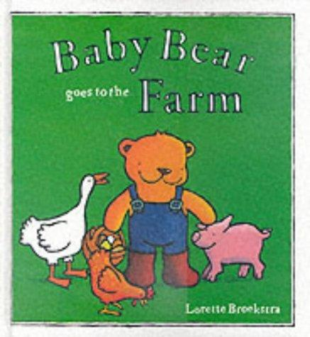 Baby Bear Goes to the Farm by Lorette Broekstra