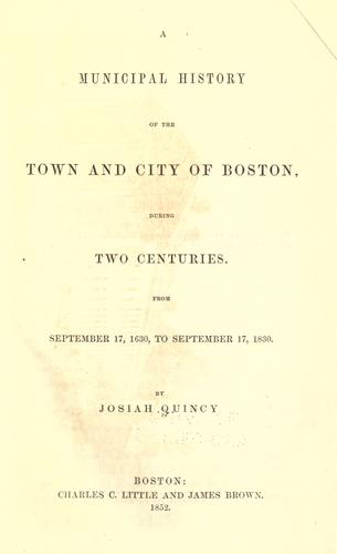 Download A municipal history of the town and city of Boston during two centuries