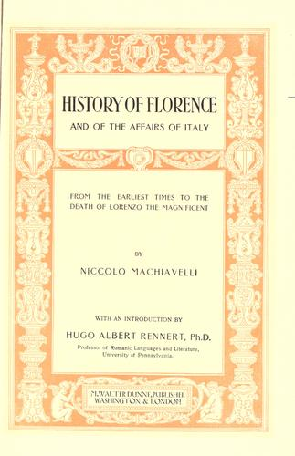 History of Florence and of the affairs of Italy, from the earliest times to the death of Lorenzo the Magnificent.