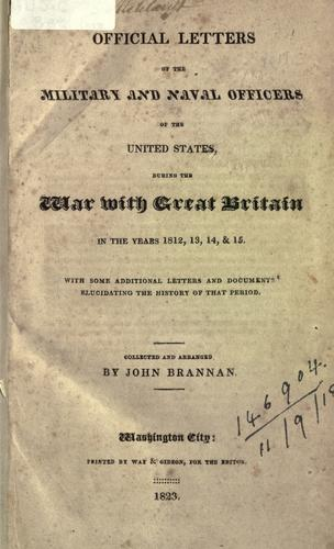 Download Official letters of the military and naval officers of the United States, during the War with Great Britain in the years 1812, 13, 14, and 15