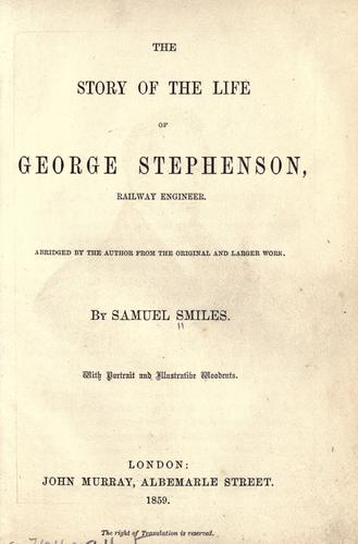 Download The story of the life of George Stephenson, railway engineer.