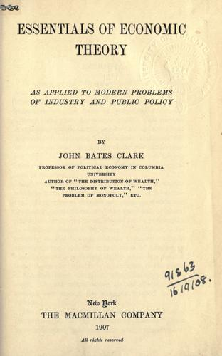 Essentials of economic theory as applied to modern problems of industry and public policy.