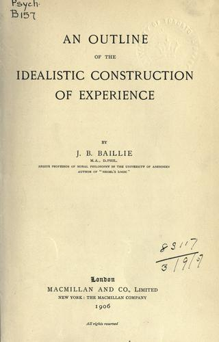Download An outline of the idealistic construction of experience.