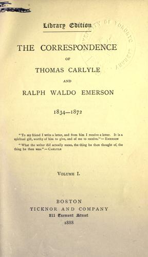 The  correspondence of Thomas Carlyle and Ralph Waldo Emerson, 1834-1872.