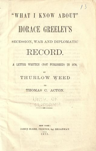 """""""What I know about"""" Horace Greeley's secession, war and diplomatic record"""