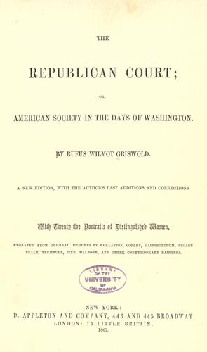 The republican court; or, American society in the days of Washington.