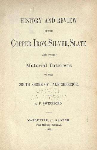 History and review of copper, iron, silver, slate and other material interests of the south shore of Lake Superior