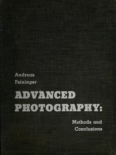 Advanced photography, methods and conclusions by Andreas Feininger