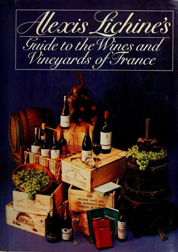 Download Alexis Lichine's Guide to the wines and vineyards of France