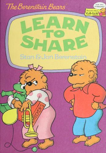 The Berenstain bears learn to share by Stan Berenstain