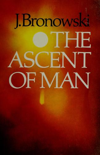 The ascent of man by Bronowski, Jacob
