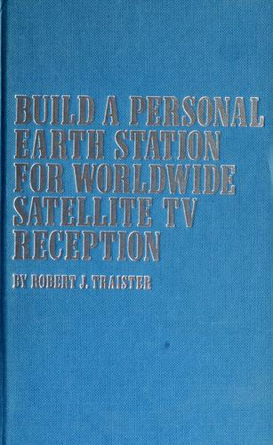 Build a personal earth station for worldwide satellite TV reception