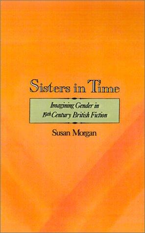 Image for Sisters in Time: Imagining Gender in Nineteenth-Century British Fiction