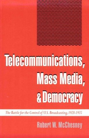 Telecommunications, Mass Media, and Democracy by Robert Waterman McChesney