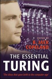 The Essential Turing: Seminal Writings In Computing, Logic, Philosophy, Artificial Intelligence, And Artificial Life Plus The Secrets Of Enigma PDF Download
