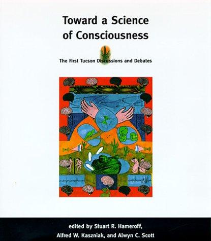 Image for Toward a Science of Consciousness: The First Tucson Discussions and Debates (Complex Adaptive Systems)