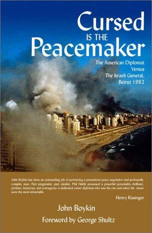 Image for Cursed is the Peacemaker: The American Diplomat Versus the Israeli General, Beirut 1982