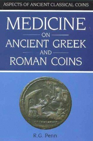 Medicine on Ancient Greek and Roman Coins (Aspects of Ancient Classical Coins), Penn, Raymond George