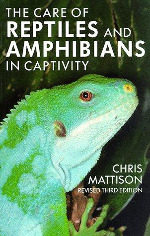 The care of reptiles and amphibians in captivity by Christopher Mattison
