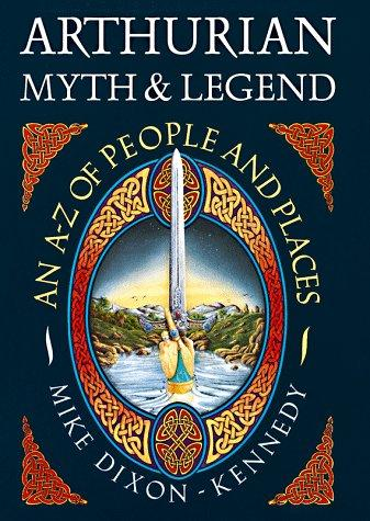 Arthurian Myth & Legend by Mike Dixon-Kennedy