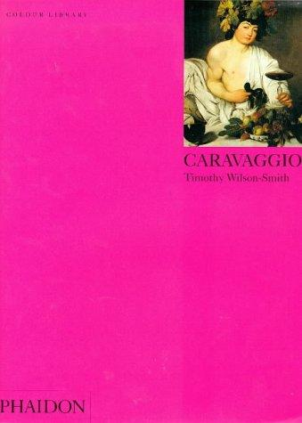 Caravaggio: Colour Library (Phaidon Colour Library), Wilson-Smith, Timothy