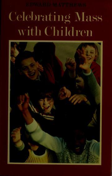 Cover of: Celebrating mass with children | Edward Matthews