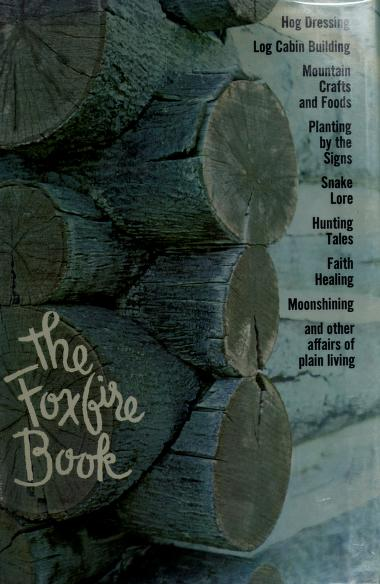 The Foxfire book by Edited with an introd. by Eliot Wigginton.