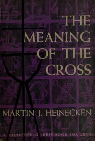 Cover of: The meaning of the cross. | Martin J. Heinecken