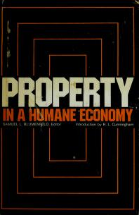 Cover of: Property in a humane economy | compiled by the Institute for Humane Studies ; edited by Samuel L. Blumenfeld.