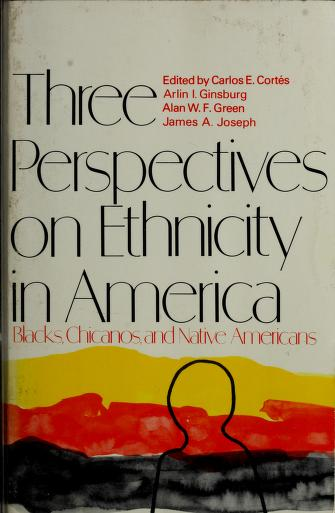 Cover of: Three perspectives on ethnicity--Blacks, Chicanos, and Native Americans | by Carlos E. Cortés ... [et al.].