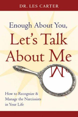 Image 0 of Enough About You, Let's Talk About Me: How to Recognize and Manage the Narcissis