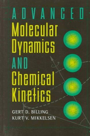 Advanced molecular dynamics and chemical kinetics by Gert D. Billing