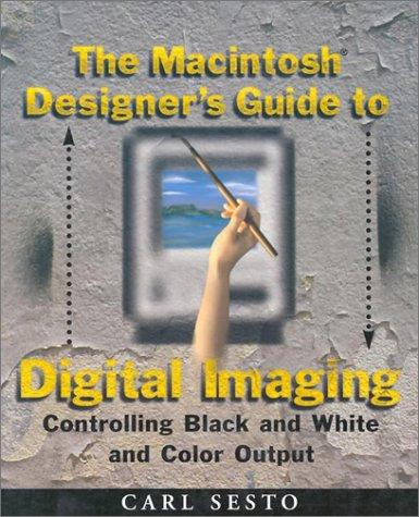 The Macintosh designer's guide to digital imaging by Carl Sesto