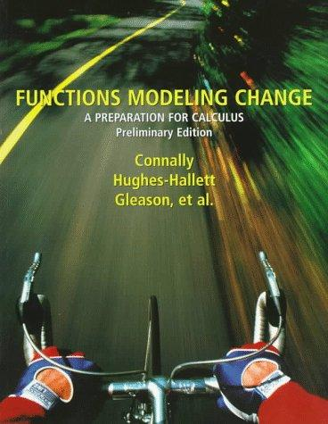 Functions Modeling Change: A Preparation for Calculus  by Eric Connally, Andrew M. Gleason, Philip Cheifetz, William Mueller, Pat Shure, Karen R. Thrash, Deborah Hughes-Hallett, Frank Avenoso, Jo Ellen Hillyer, Andrew Pasquale, Carl Swenson, Katherine Yoshiwara