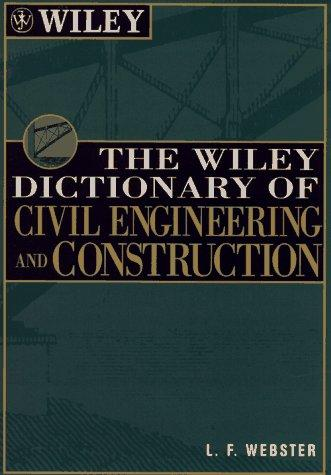 The Wiley dictionary of civil engineering and construction by L. F. Webster
