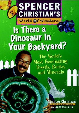 Is there a dinosaur in your backyard? by Spencer Christian