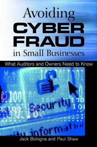 Avoiding Cyber Fraud in Small Businesses by G. Jack Bologna, Shaw, Paul